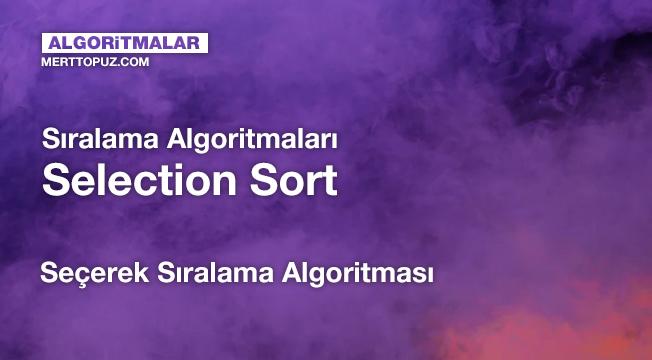 Sıralama Algoritmaları - Selection Sort (Seçerek Sıralama Algoritması)