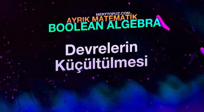 Ayrık Matematik - Boolean Algebra - Devrelerin Küçültülmesi