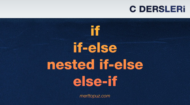 C Dersleri - if / if-else / nested if-else / else-if