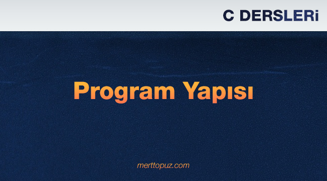 C Dersleri - Program Yapısı
