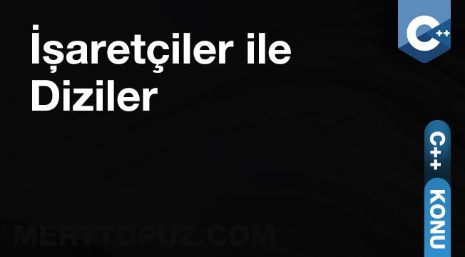 C++ İşaretçiler ile Diziler
