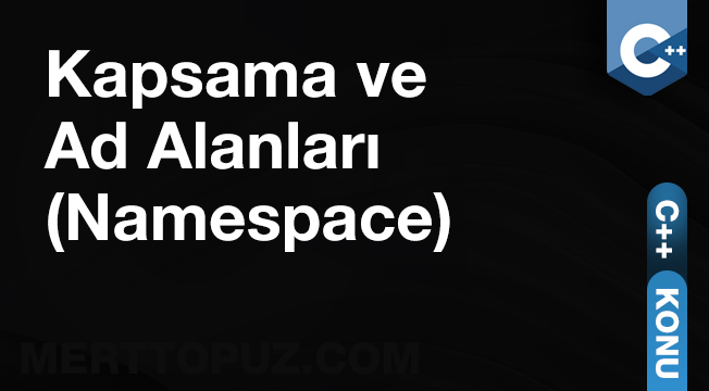 C++ Kapsama ve Ad Alanları (Namespace)