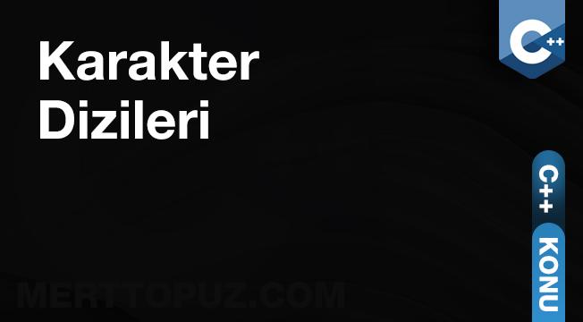 C++ Karakter Dizileri