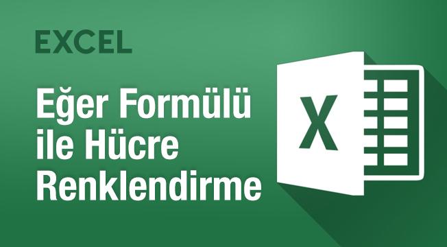Excel Eğer Formülü ile Hücre Renklendirme
