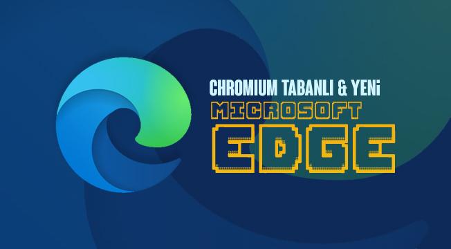 Edge Chromium Kullanırken Nasıl?