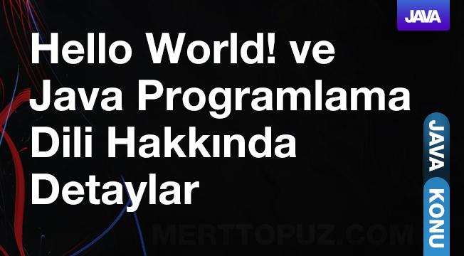 İlk Java Programımız: Hello World! ve Java Programlama Dili Hakkında Detaylar