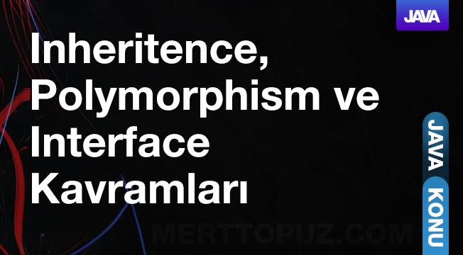 Java - Inheritence, Polymorphism ve Interface Kavramları