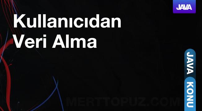 Java - Kullanıcıdan Veri Alma