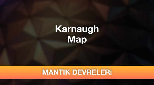 Mantık Devreleri - Karnaugh Map