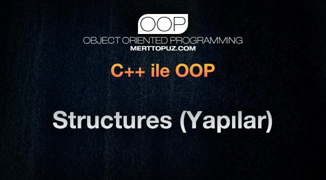 C++ ile OOP - Structures (Yapılar)
