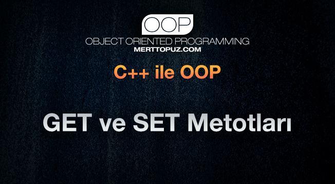 C++ ile OOP - GET ve SET Metotları