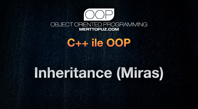 C++ ile OOP - Inheritance (Miras)