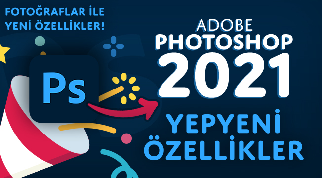 Photoshop 2021 - Yenilikler ve Güncellemeler