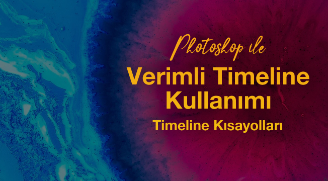 Photoshop ile Verimli Timeline Kullanımı - Timeline Kısayolları