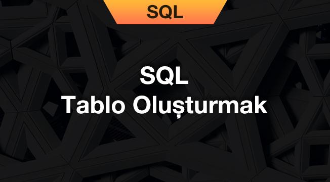 SQL Tablo Oluşturmak