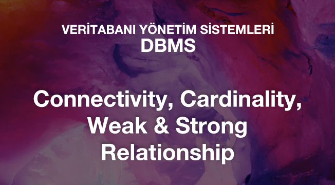Connectivity, Cardinality, Weak & Strong Relationship